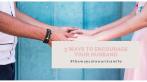 3 Ways to Encourage your husband